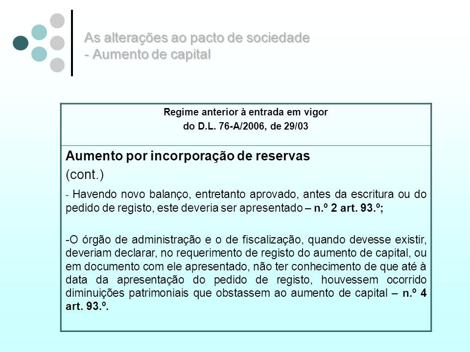As alterações ao pacto de sociedade - Aumento de capital Regime anterior à entrada em vigor do D.L. 76-A/2006, de 29/03 Aumento por incorporação de re