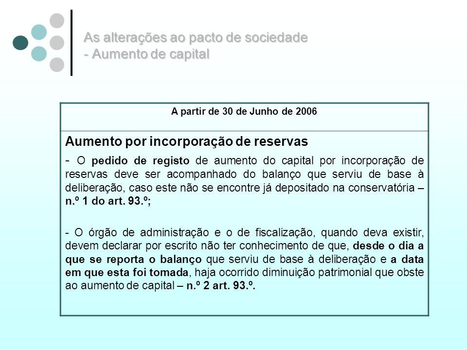 As alterações ao pacto de sociedade - Aumento de capital A partir de 30 de Junho de 2006 Aumento por incorporação de reservas - O pedido de registo de