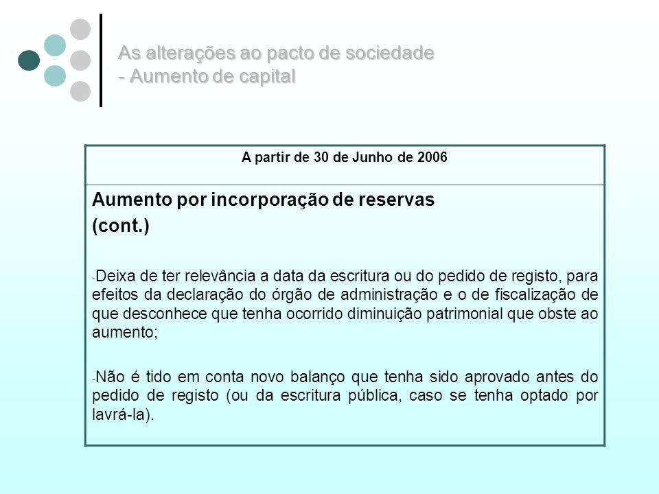 As alterações ao pacto de sociedade - Aumento de capital A partir de 30 de Junho de 2006 Aumento por incorporação de reservas (cont.) - Deixa de ter r