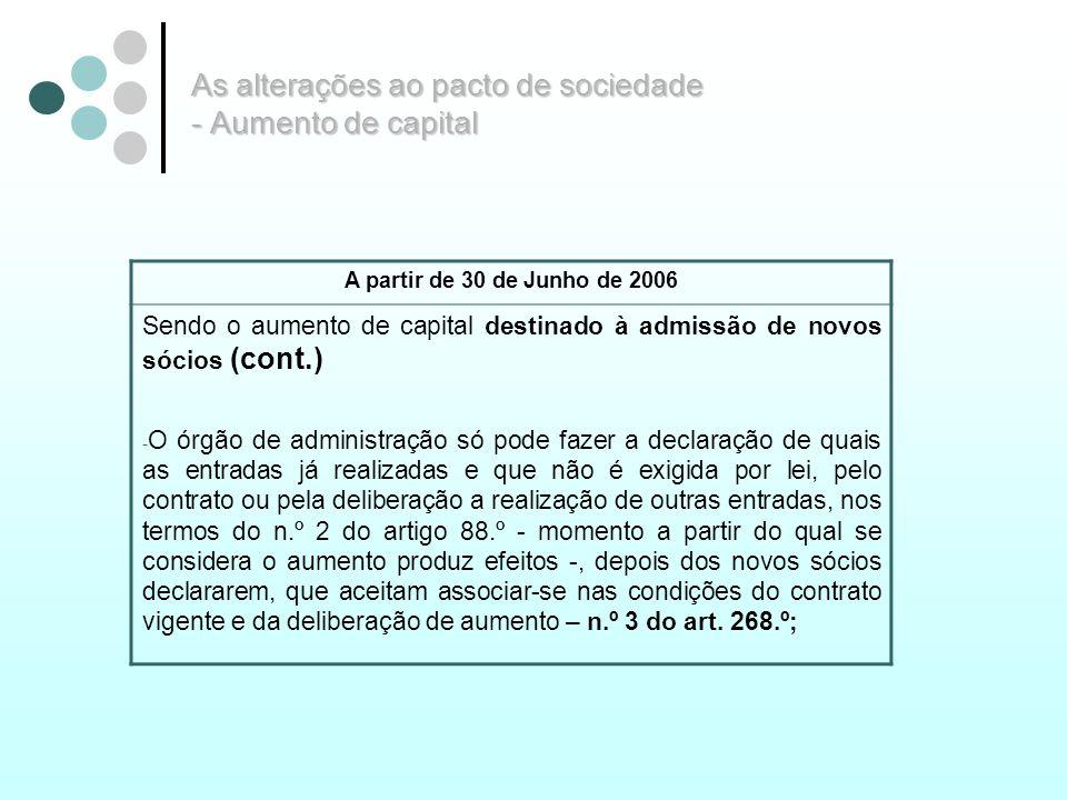 As alterações ao pacto de sociedade - Aumento de capital A partir de 30 de Junho de 2006 Sendo o aumento de capital destinado à admissão de novos sóci