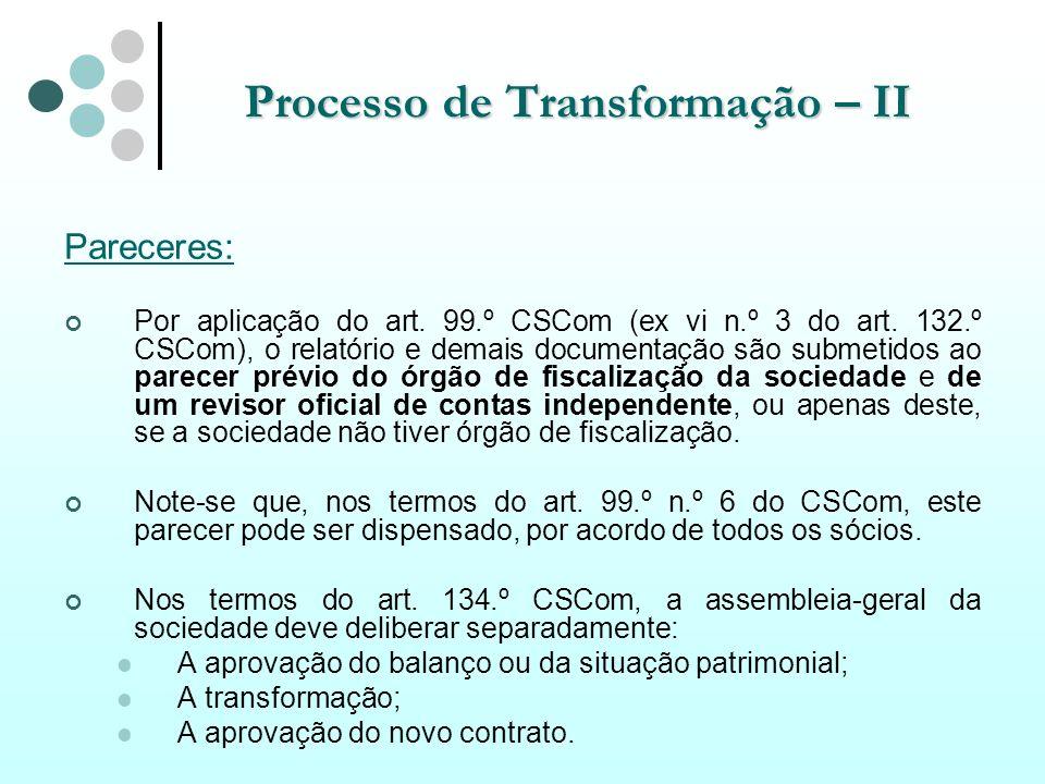Processo de Transformação – II Pareceres: Por aplicação do art. 99.º CSCom (ex vi n.º 3 do art. 132.º CSCom), o relatório e demais documentação são su