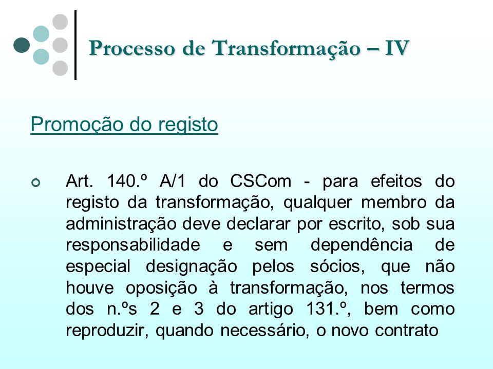 Processo de Transformação – IV Promoção do registo Art. 140.º A/1 do CSCom - para efeitos do registo da transformação, qualquer membro da administraçã