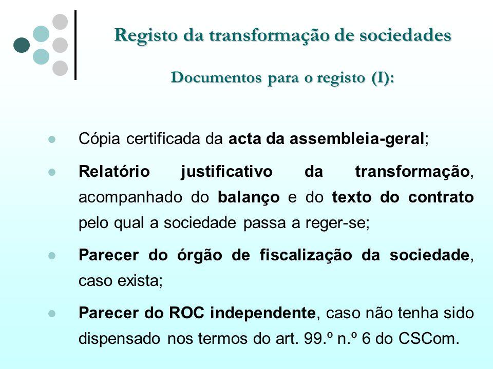 Registo da transformação de sociedades Documentos para o registo (I): Cópia certificada da acta da assembleia-geral; Relatório justificativo da transf