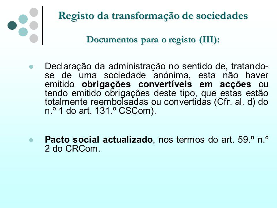 Registo da transformação de sociedades Documentos para o registo (III): Declaração da administração no sentido de, tratando- se de uma sociedade anóni