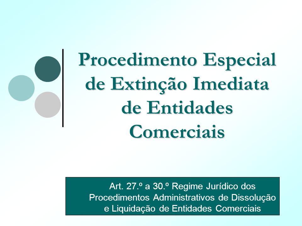 Procedimento Especial de Extinção Imediata de Entidades Comerciais Art. 27.º a 30.º Regime Jurídico dos Procedimentos Administrativos de Dissolução e