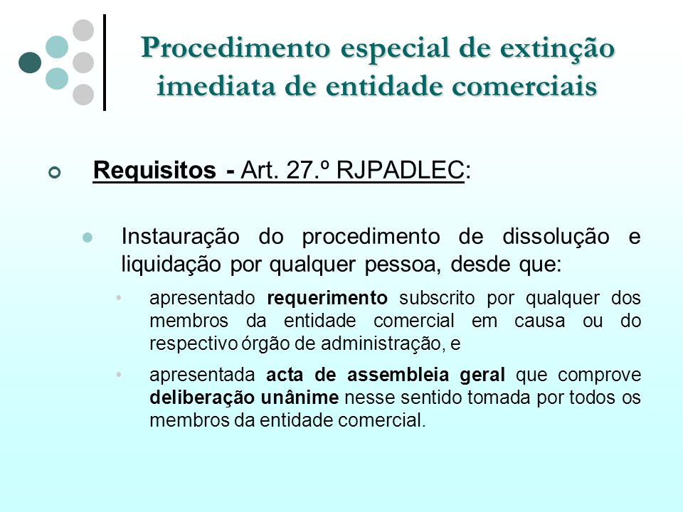 Procedimento especial de extinção imediata de entidade comerciais Requisitos - Art. 27.º RJPADLEC: Instauração do procedimento de dissolução e liquida