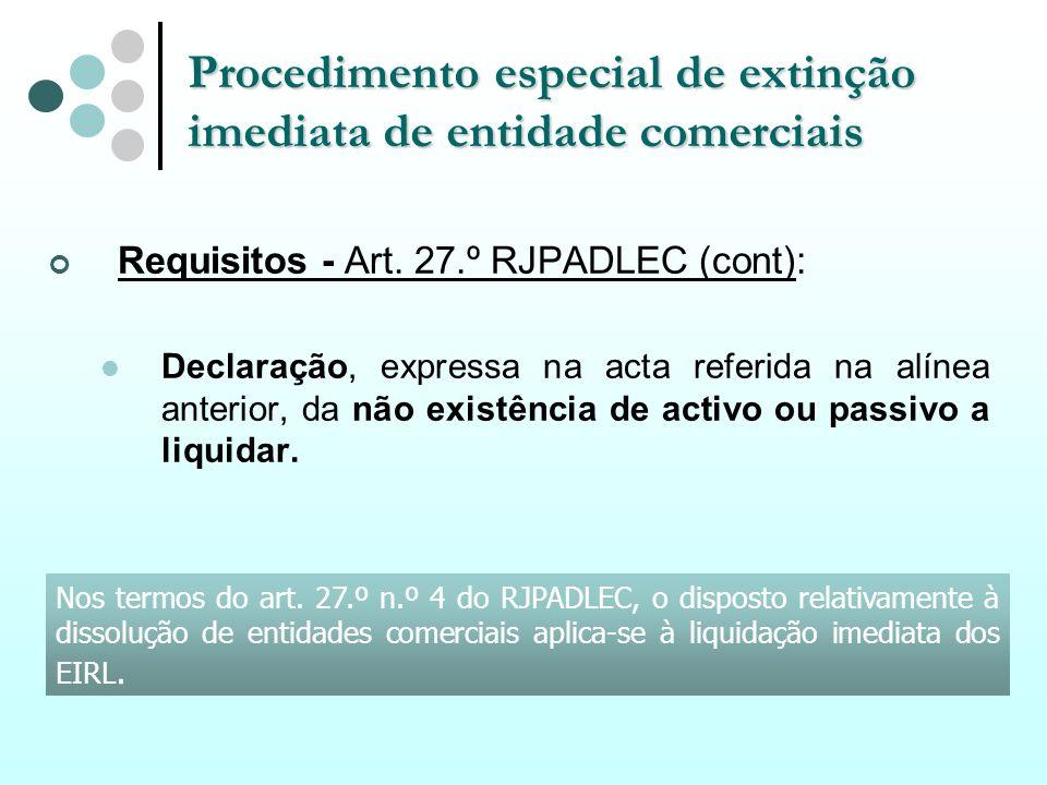 Procedimento especial de extinção imediata de entidade comerciais Requisitos - Art. 27.º RJPADLEC (cont): Declaração, expressa na acta referida na alí