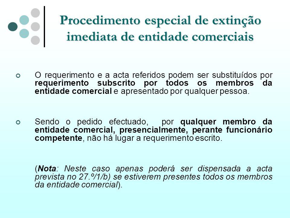 Procedimento especial de extinção imediata de entidade comerciais O requerimento e a acta referidos podem ser substituídos por requerimento subscrito