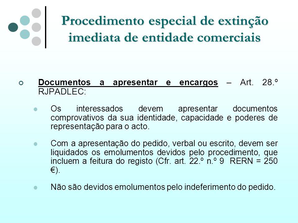 Procedimento especial de extinção imediata de entidade comerciais Documentos a apresentar e encargos – Art. 28.º RJPADLEC: Os interessados devem apres