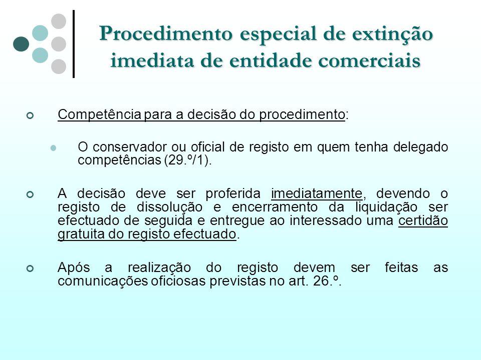 Procedimento especial de extinção imediata de entidade comerciais Competência para a decisão do procedimento: O conservador ou oficial de registo em q