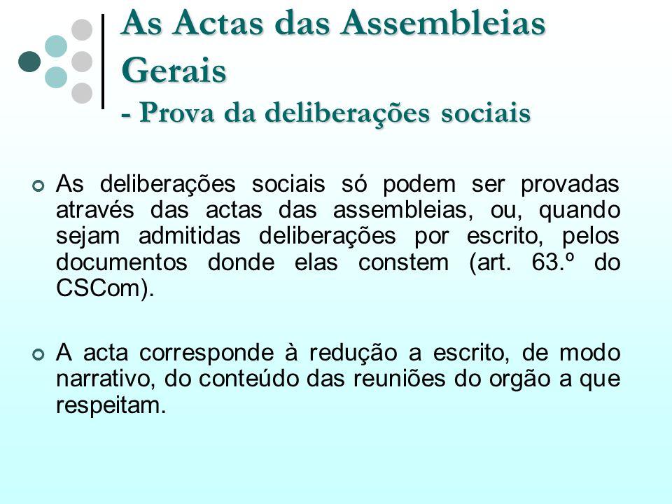 As Actas das Assembleias Gerais - Prova da deliberações sociais As deliberações sociais só podem ser provadas através das actas das assembleias, ou, q