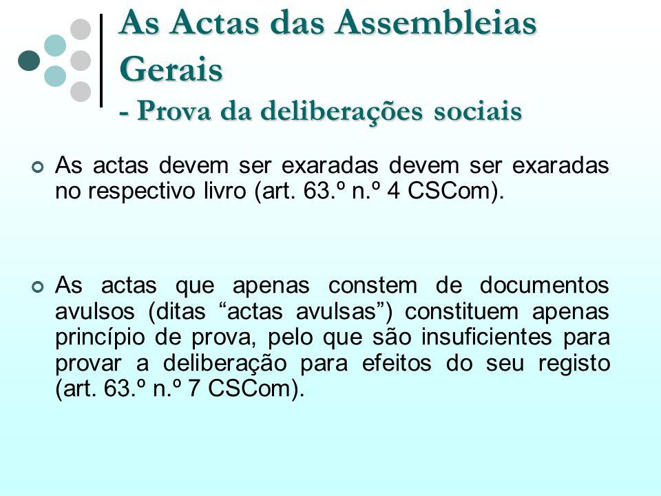 As Actas das Assembleias Gerais - Prova da deliberações sociais As actas devem ser exaradas devem ser exaradas no respectivo livro (art. 63.º n.º 4 CS