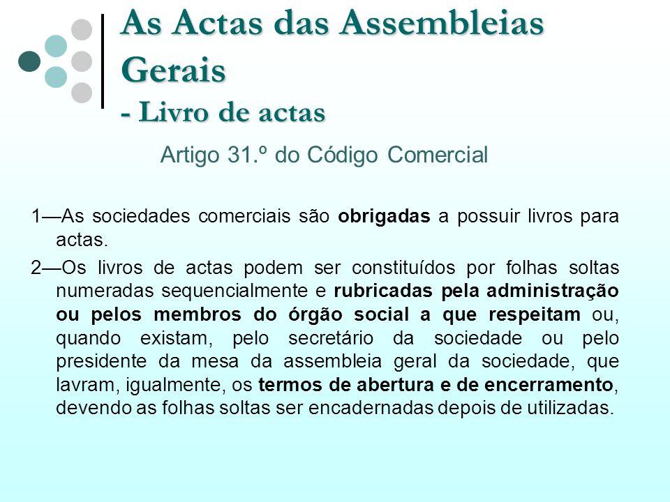 As Actas das Assembleias Gerais - Livro de actas Artigo 31.º do Código Comercial 1As sociedades comerciais são obrigadas a possuir livros para actas.