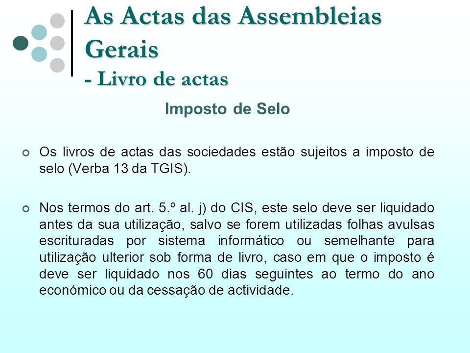 As Actas das Assembleias Gerais - Livro de actas Imposto de Selo Os livros de actas das sociedades estão sujeitos a imposto de selo (Verba 13 da TGIS)
