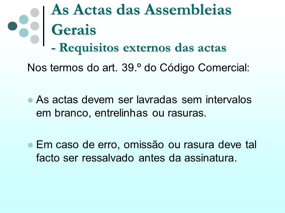 As Actas das Assembleias Gerais - Requisitos externos das actas Nos termos do art. 39.º do Código Comercial: As actas devem ser lavradas sem intervalo