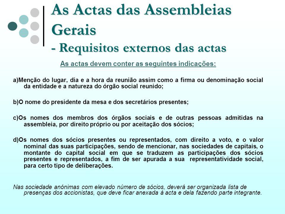 As Actas das Assembleias Gerais - Requisitos externos das actas As actas devem conter as seguintes indicações: a)Menção do lugar, dia e a hora da reun