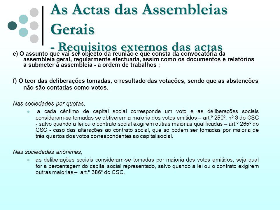 As Actas das Assembleias Gerais - Requisitos externos das actas e) O assunto que vai ser objecto da reunião e que consta da convocatória da assembleia