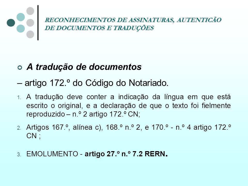 RECONHECIMENTOS DE ASSINATURAS, AUTENTICÃO DE DOCUMENTOS E TRADUÇÕES A tradução de documentos – artigo 172.º do Código do Notariado. 1. A tradução dev