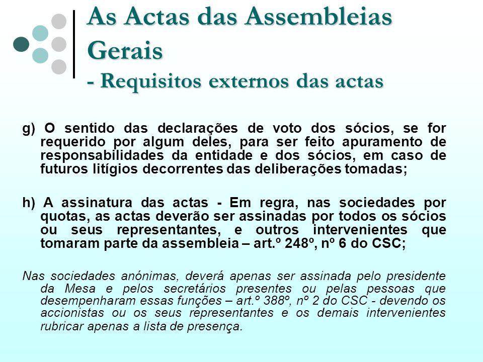 As Actas das Assembleias Gerais - Requisitos externos das actas g) O sentido das declarações de voto dos sócios, se for requerido por algum deles, par