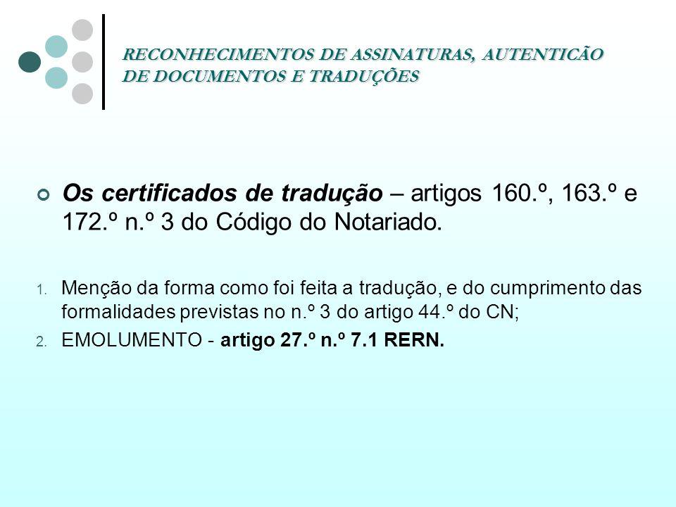 RECONHECIMENTOS DE ASSINATURAS, AUTENTICÃO DE DOCUMENTOS E TRADUÇÕES Os certificados de tradução – artigos 160.º, 163.º e 172.º n.º 3 do Código do Not