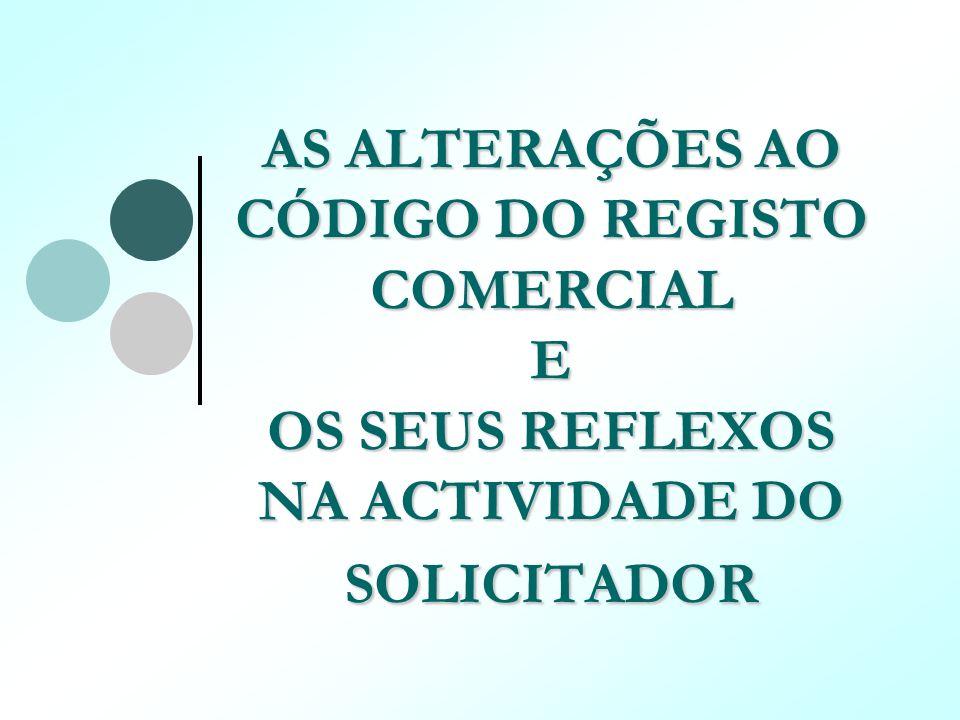 AS ALTERAÇÕES AO CÓDIGO DO REGISTO COMERCIAL E OS SEUS REFLEXOS NA ACTIVIDADE DO SOLICITADOR