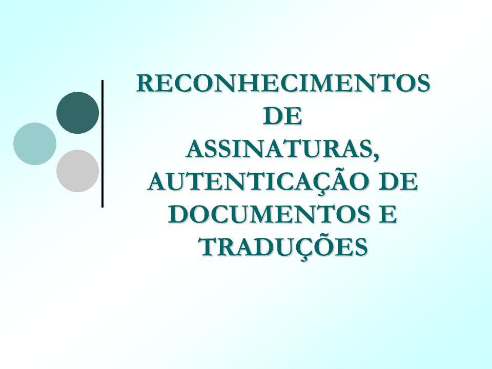 RECONHECIMENTOS DE ASSINATURAS, AUTENTICAÇÃO DE DOCUMENTOS E TRADUÇÕES