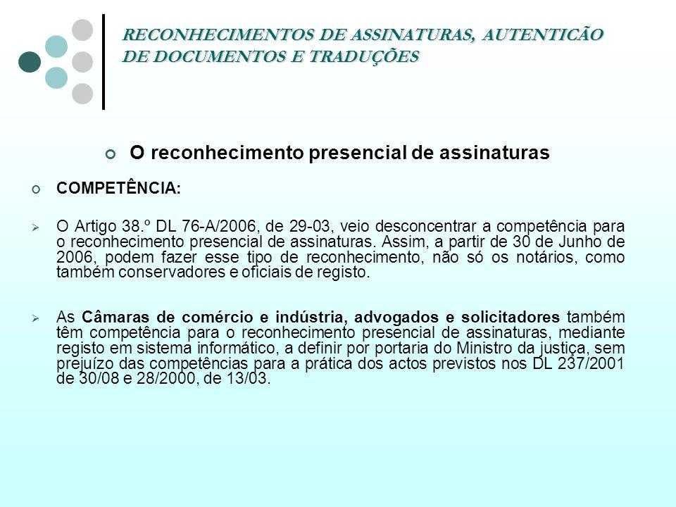 RECONHECIMENTOS DE ASSINATURAS, AUTENTICÃO DE DOCUMENTOS E TRADUÇÕES O reconhecimento presencial de assinaturas COMPETÊNCIA: O Artigo 38.º DL 76-A/200