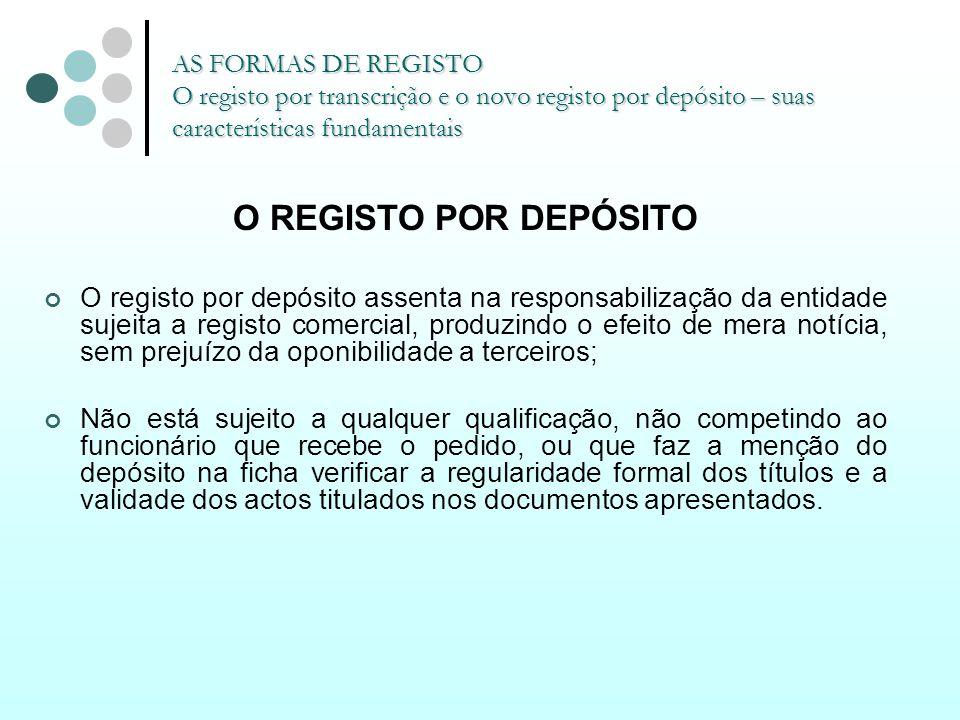 AS FORMAS DE REGISTO O registo por transcrição e o novo registo por depósito – suas características fundamentais O REGISTO POR DEPÓSITO O registo por