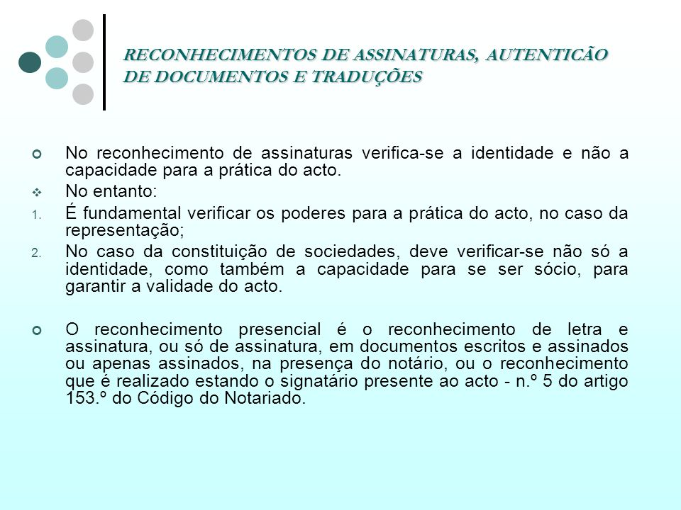 RECONHECIMENTOS DE ASSINATURAS, AUTENTICÃO DE DOCUMENTOS E TRADUÇÕES No reconhecimento de assinaturas verifica-se a identidade e não a capacidade para