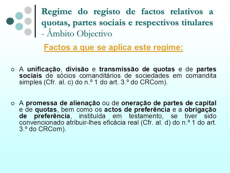 Regime do registo de factos relativos a quotas, partes sociais e respectivos titulares - Âmbito Objectivo Factos a que se aplica este regime: A unific