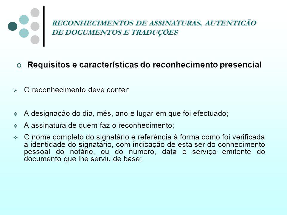 RECONHECIMENTOS DE ASSINATURAS, AUTENTICÃO DE DOCUMENTOS E TRADUÇÕES Requisitos e características do reconhecimento presencial O reconhecimento deve c