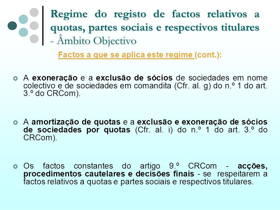 Regime do registo de factos relativos a quotas, partes sociais e respectivos titulares - Âmbito Objectivo Factos a que se aplica este regime (cont.):