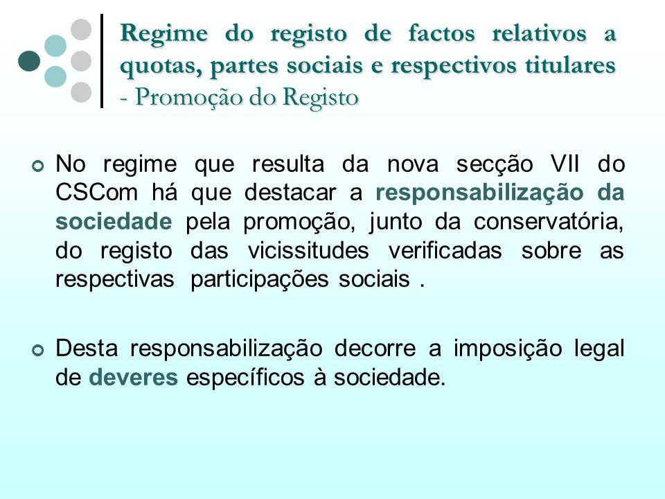 Regime do registo de factos relativos a quotas, partes sociais e respectivos titulares - Promoção do Registo No regime que resulta da nova secção VII