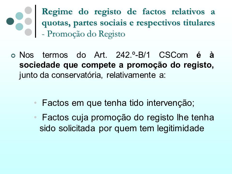 Regime do registo de factos relativos a quotas, partes sociais e respectivos titulares - Promoção do Registo Nos termos do Art. 242.º-B/1 CSCom é à so