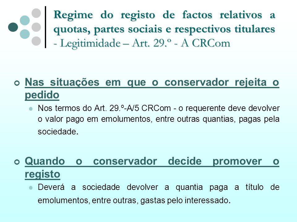 Regime do registo de factos relativos a quotas, partes sociais e respectivos titulares - Legitimidade – Art. 29.º - A CRCom Nas situações em que o con