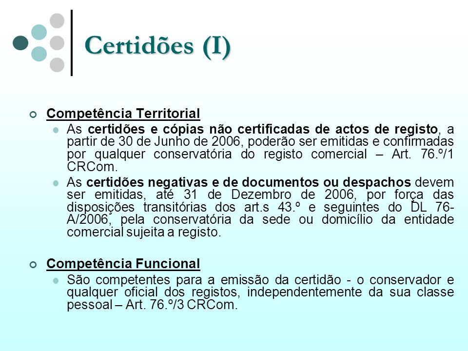 Certidões (I) Competência Territorial As certidões e cópias não certificadas de actos de registo, a partir de 30 de Junho de 2006, poderão ser emitida