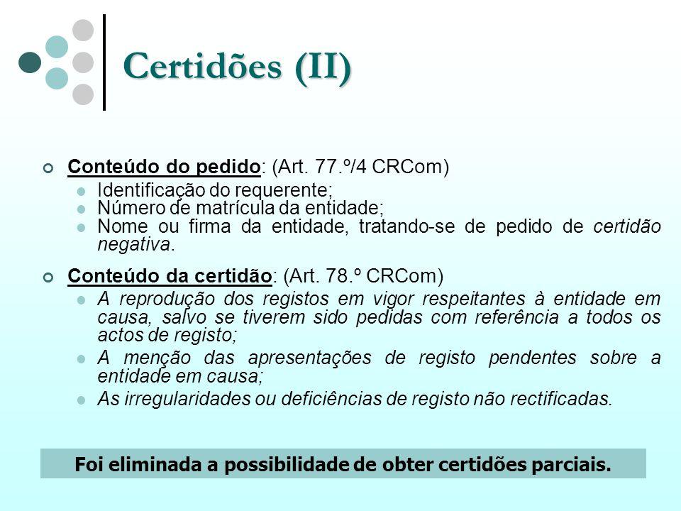 Certidões (II) Conteúdo do pedido: (Art. 77.º/4 CRCom) Identificação do requerente; Número de matrícula da entidade; Nome ou firma da entidade, tratan