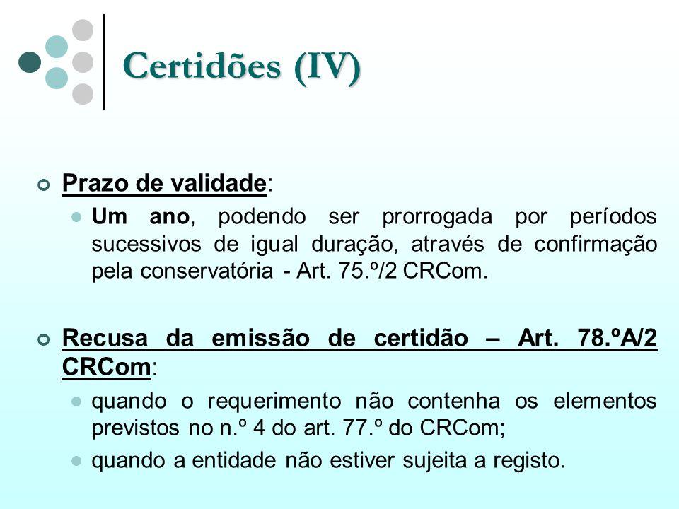Certidões (IV) Prazo de validade: Um ano, podendo ser prorrogada por períodos sucessivos de igual duração, através de confirmação pela conservatória -