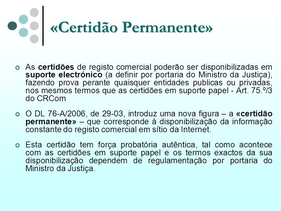 «Certidão Permanente» As certidões de registo comercial poderão ser disponibilizadas em suporte electrónico (a definir por portaria do Ministro da Jus