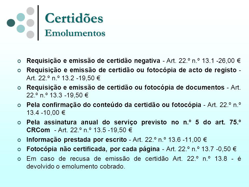 Certidões Emolumentos Requisição e emissão de certidão negativa - Art. 22.º n.º 13.1 -26,00 Requisição e emissão de certidão ou fotocópia de acto de r