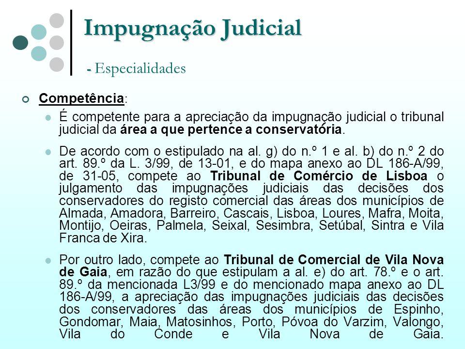 Impugnação Judicial - Impugnação Judicial - Especialidades Competência : É competente para a apreciação da impugnação judicial o tribunal judicial da