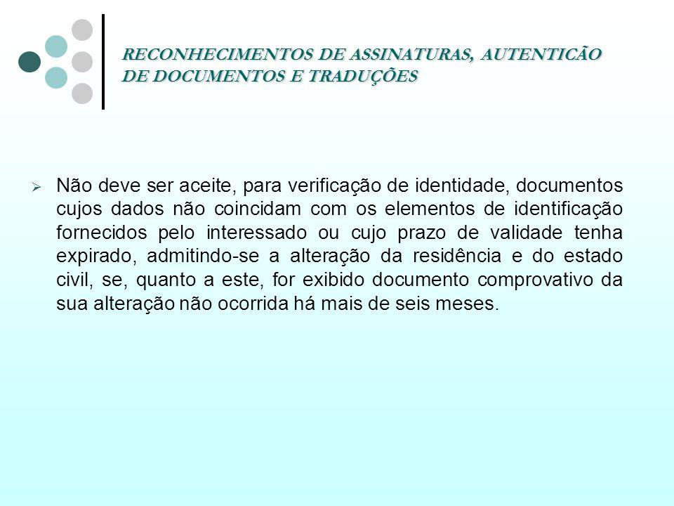 RECONHECIMENTOS DE ASSINATURAS, AUTENTICÃO DE DOCUMENTOS E TRADUÇÕES Não deve ser aceite, para verificação de identidade, documentos cujos dados não c