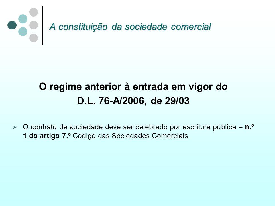 O regime anterior à entrada em vigor do D.L. 76-A/2006, de 29/03 O contrato de sociedade deve ser celebrado por escritura pública – n.º 1 do artigo 7.