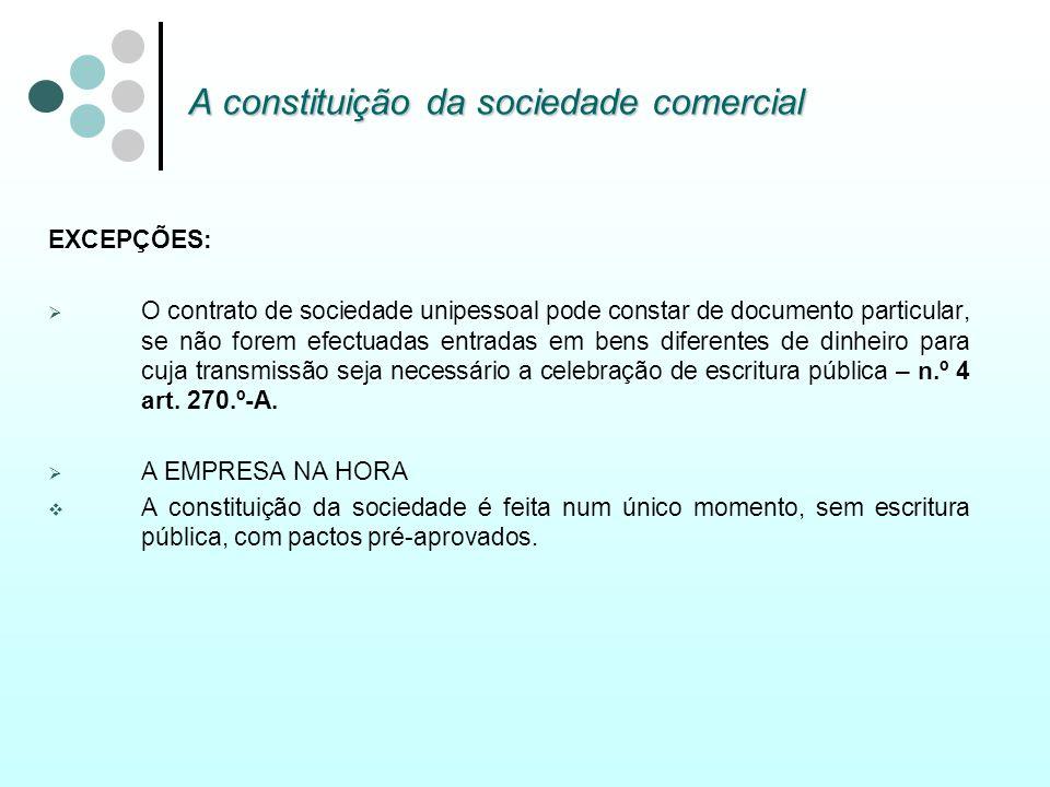 A constituição da sociedade comercial EXCEPÇÕES: O contrato de sociedade unipessoal pode constar de documento particular, se não forem efectuadas entr