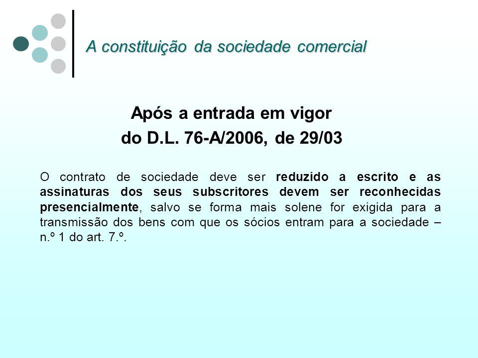 A constituição da sociedade comercial Após a entrada em vigor do D.L. 76-A/2006, de 29/03 O contrato de sociedade deve ser reduzido a escrito e as ass