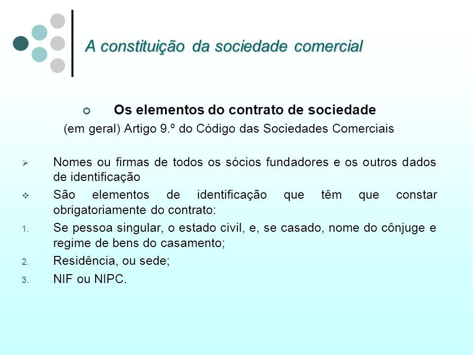 A constituição da sociedade comercial Os elementos do contrato de sociedade (em geral) Artigo 9.º do Código das Sociedades Comerciais Nomes ou firmas