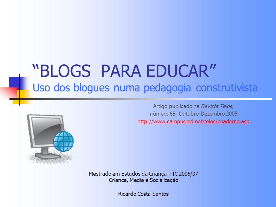 Uso dos blogues numa pedagogia construtivista A apresentação do estudo que se segue, tem como objectivo dar a conhecer uma nova forma de comunicação pela Internet, que nos últimos anos tem tido um crescimento exponencial.