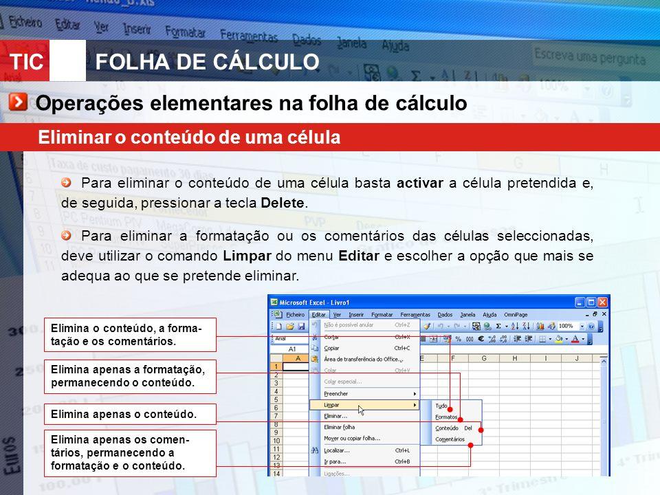 TIC 10FOLHA DE CÁLCULO Operações elementares na folha de cálculo Eliminar o conteúdo de uma célula Para eliminar o conteúdo de uma célula basta activa