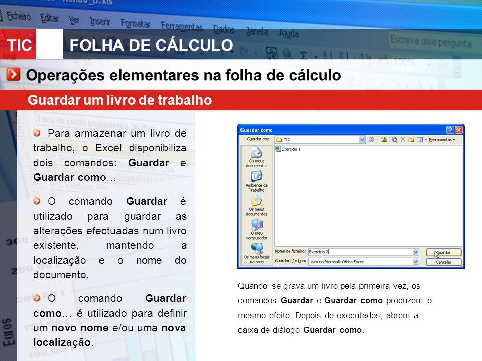 TIC 10FOLHA DE CÁLCULO Operações elementares na folha de cálculo Guardar um livro de trabalho Para armazenar um livro de trabalho, o Excel disponibili