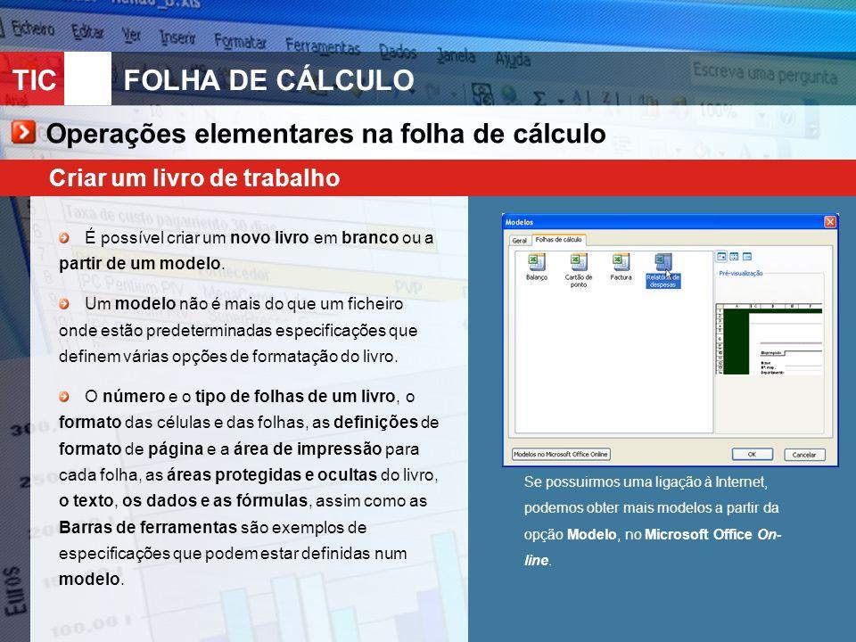 TIC 10FOLHA DE CÁLCULO Operações elementares na folha de cálculo Criar um livro de trabalho É possível criar um novo livro em branco ou a partir de um